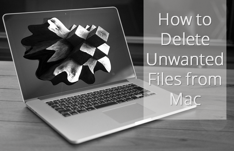 How to Delete Unwanted Files from Mac