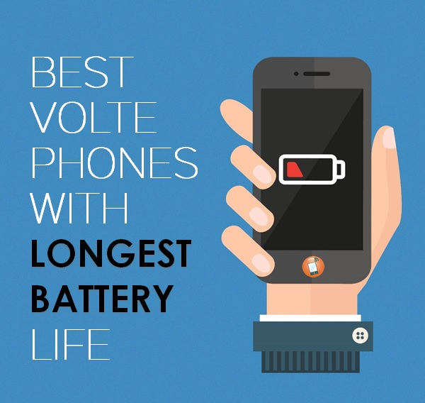 Best VoLTE Phone With Longest Battery Life