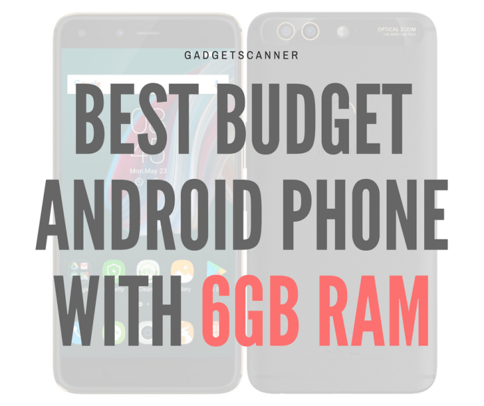 Best Budget Android Phone With 6GB RAM?, 6gb ram phone,Budget Android Phone With 6GB RAM. Budget Android Phone With 6GB RAM