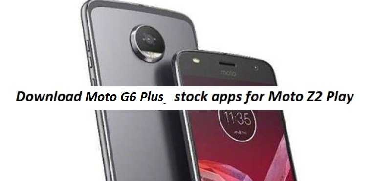 Download Moto G6 Stock ported Apps for Moto Z2 Play