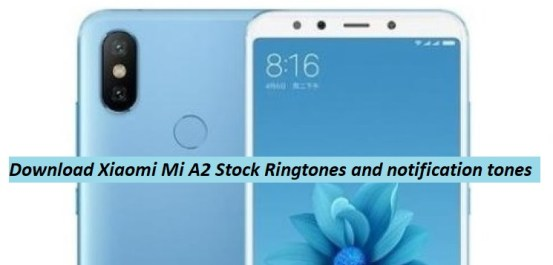 Download Xiaomi Mi A2 Stock Ringtones and Notification tones
