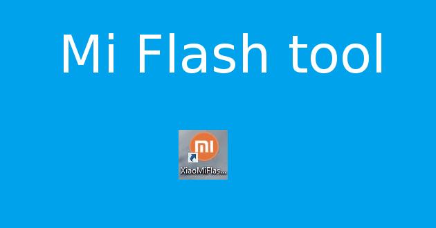 Download Xiaomi Mi Flash Tool for Windows (Latest)