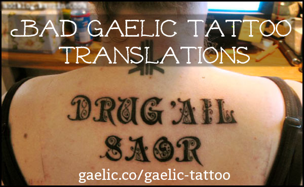 """FREE DRUGS - AND I CAN'T SPELL"" - a bad Gaelic tattoo translation"