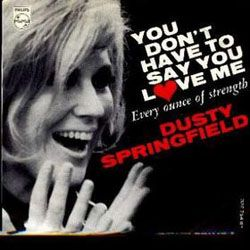 035_Dusty_Springfield_-_You_Don't_Have_To_Say_You_Love_Me