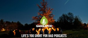 Gagglepod.com - Life is Too Short for Bad Podcasts