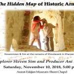 """THE HIDDEN MAP"" of HISTORIC ARMENIA, Explorer Steven Sim and producer Ani Hovanissian Kevorkian Saturday, November 10, 2018, 5:00pm"