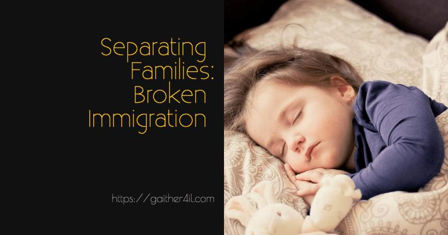 Separating Families: Broken Immigration