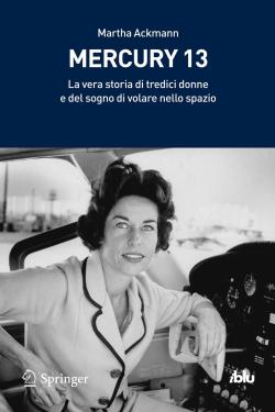Mercury 13: un libro sul sogno di 13 donne che volevano diventare astronaute