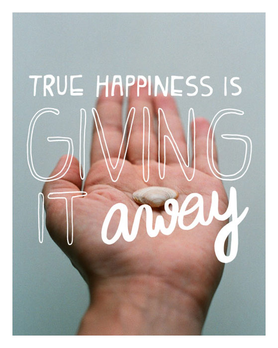 True happiness is giving it away!