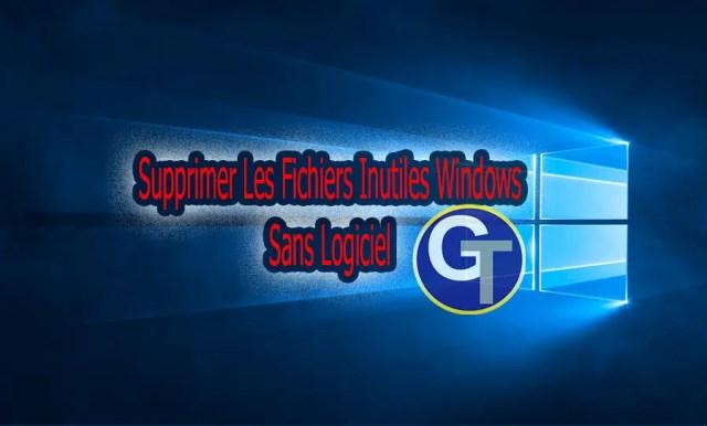 Supprimer Les Fichiers Inutiles Windows Sans Logiciel - GalaTruc