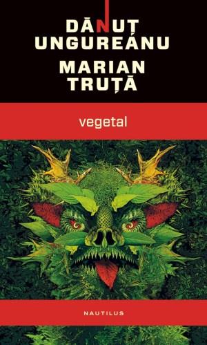 Vegetal - Danut Ungureanu, Marian Truta