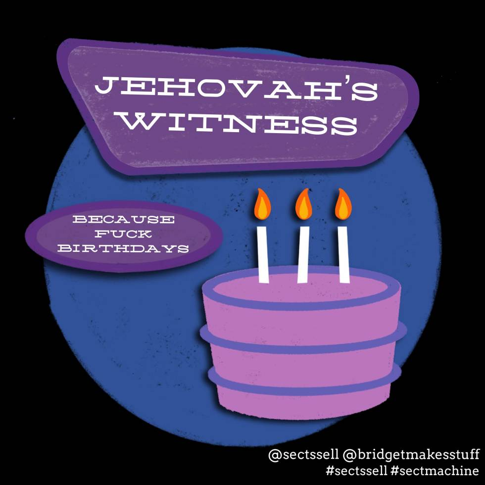 A flat drawing of a pink birthday cake with purple piping and three candles. The text reads: Jehovah's Witness: Because Fuck Birthdays