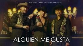 Andy Rivera, Jessi Uribe, Jhonny Rivera – Alguien Me Gusta (Official Video)