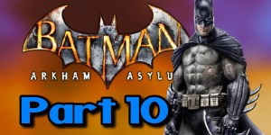 Batman: Arkham Asylum Playthrough Part 10