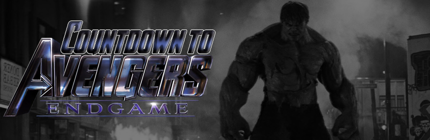 Countdown to Avengers Endgame: The Incredible Hulk