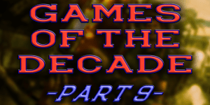 Games of the Last Decade Ranked – (Part 9)