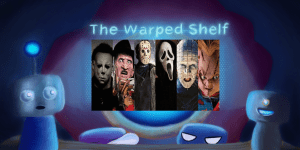 The Warped Shelf – Slasher Face Off