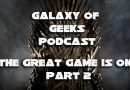 Galaxy of Geeks Podcast Episode 18 – The Great Game is On Part 2