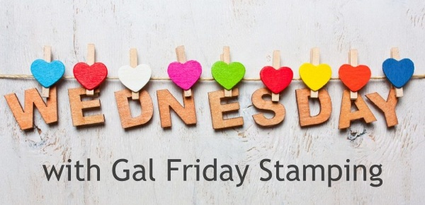It's Wednesday with Gal Friday Stamping