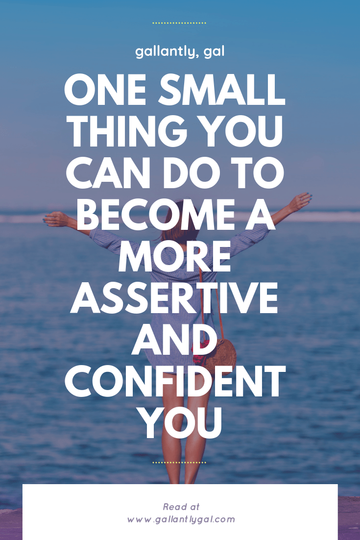 One small thing you can do to become a more assertive and confident you