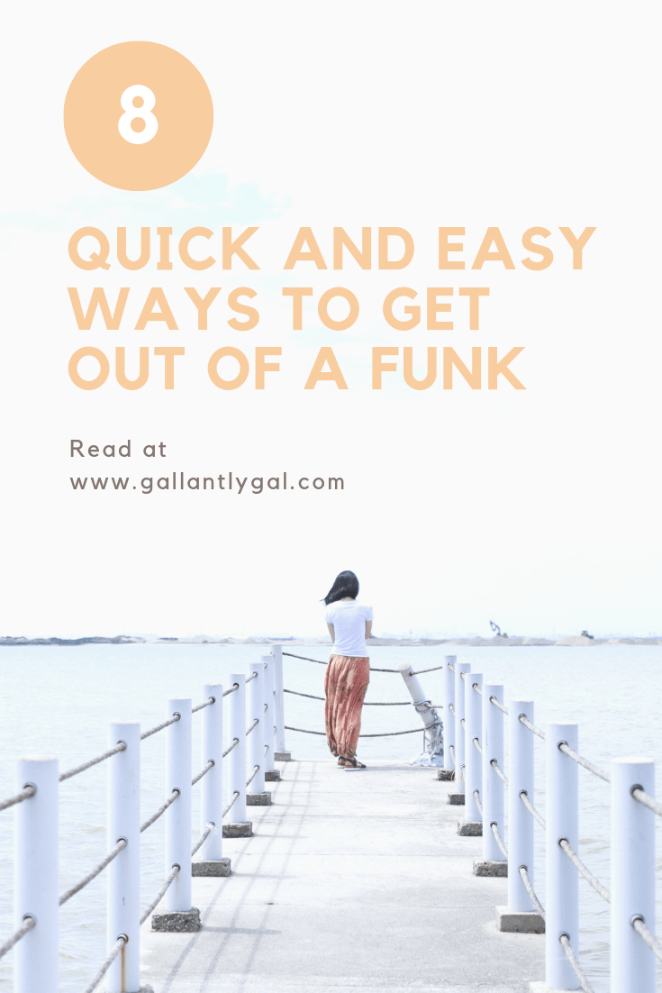 8 quick and easy ways to get out of a funk