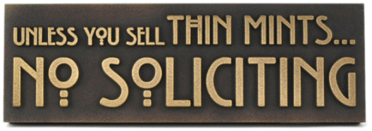 Unless you sell Thin Mints...No Soliciting