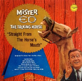 """Mister Ed, the Talking Horse """"Straight from the horse's mouth"""""""