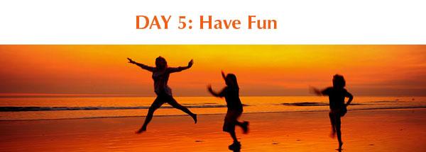 Day 5: Have Fun