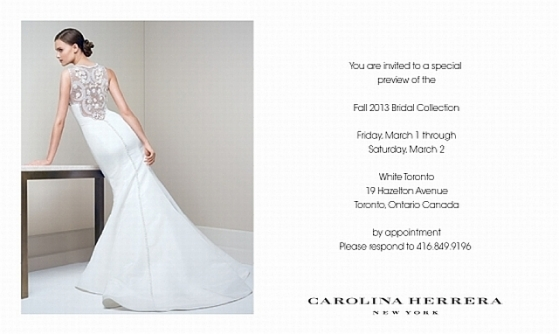 Carolina Herrera Bridal Trunk Show at White, Toronto Mar. 1st-2nd, 416.849.9196 for more information.
