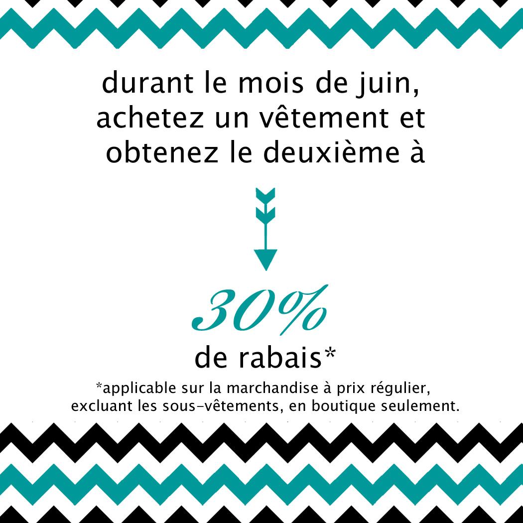 durant le mois de juin, achetez un vêtement et obtenez le deuxième à 30% de rabais! *détails en magasin