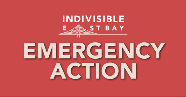 Indivisible East Bay - Emergency Action