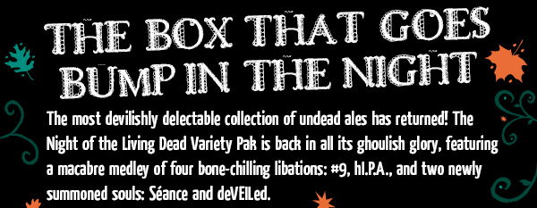 The Box That Goes Bump In The Night - The most devilishly delectable collection of undead ales has returned.