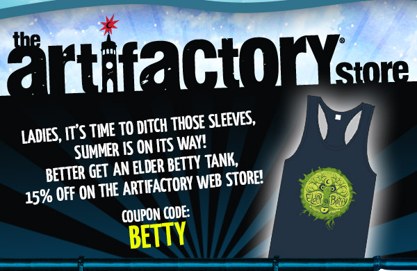 Artifactory Special - Ladies, it's time to ditch those sleeves, summer is on its way!  Better get an Elder Betty tank, 15% off on the Artifactory web store!