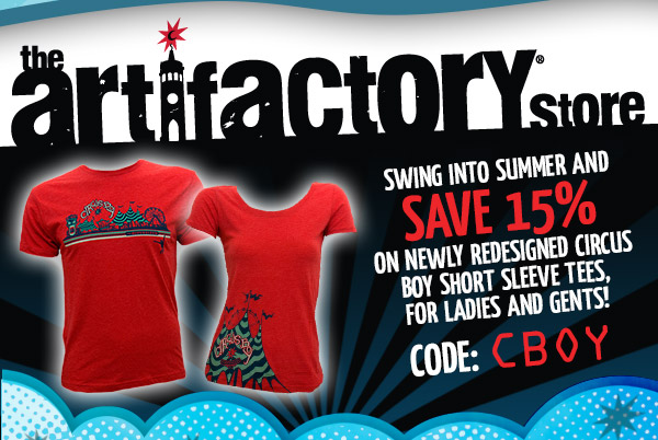 Artifactory Special - Swing into summer and save 15% on newly redesigned Circus Boy short sleeve tees, for ladies and gents!