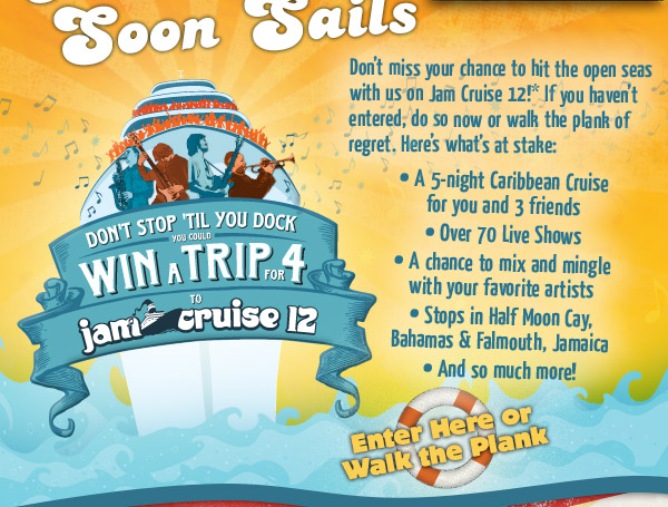 Your chances to hit the open seas with us on Jam Cruise 12 are growing slimmer by the day! If you haven't entered, do so now or walk the plank of regret.