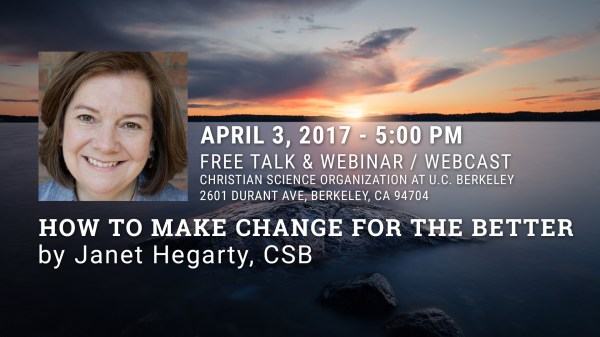 April 3, 2017 - How to Make Change for the Better by Janet Hegarty, CSB