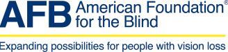 AFB. American Foundation for the Blind. Expanding possibilities for people with vision loss.