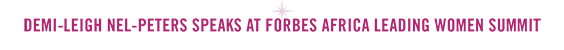 Demi-Leigh Nel-Peters Speaks at Forbes Africa Leading Women Summit