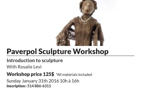 Paverpol Sculpture Workshop Introduction to sculpture With Rosalie Levi Workshop price 125$ *All materials included Sunday January 31th 2016 10h à 16h Inscription: 514 886-6311