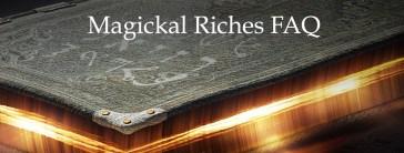 Magickal Riches FAQ