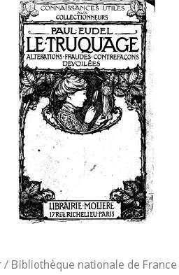 Le truquage : altérations, fraudes et contrefaçons dévoilées / Paul Eudel