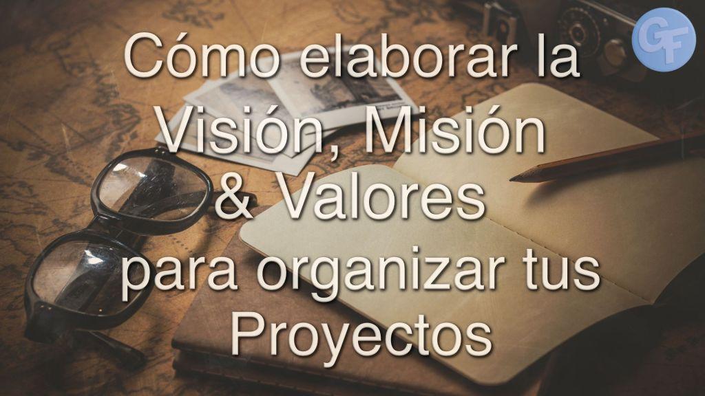 Cómo elaborar la Visión, Misión y Valores para organizar tus