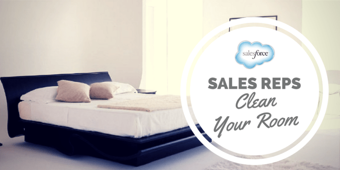Successful sales reps clean their room in Salesforce.com