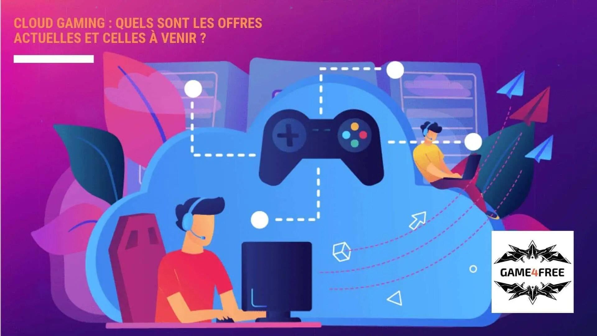 Cloud Gaming : Quels sont les offres actuelles et celles à venir ?