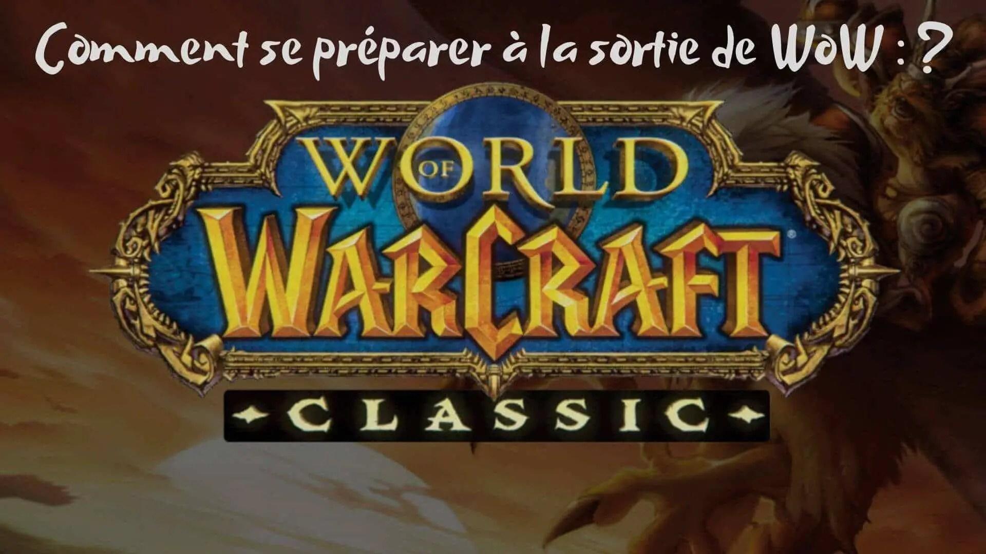 Comment se préparer à la sortie de World of Warcraft Classic ?