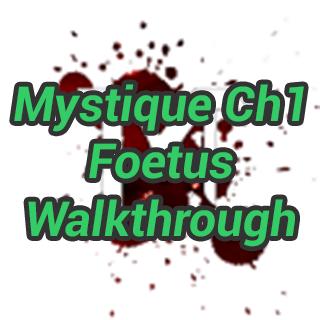 Mystique Ch1 Foetus Walkthrough
