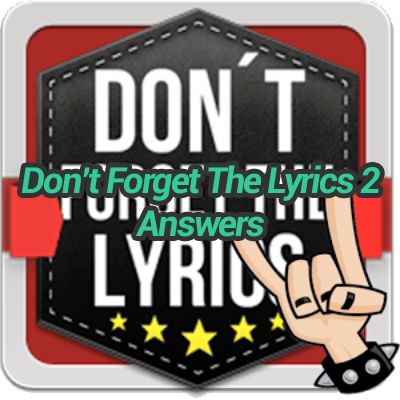 Dont Forget The Lyrics 2 Answers