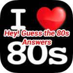 Hey Guess The 80s Answers