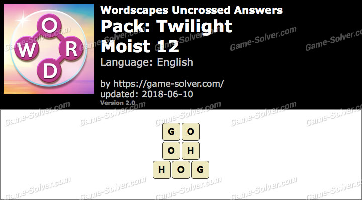 Wordscapes Uncrossed Twilight-Moist 12 Answers