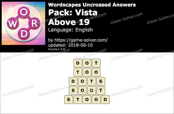 Wordscapes Uncrossed Vista-Above 19 Answers